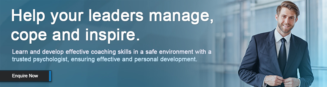 Help your leaders manage, cope and inspire. Learn and develop effective coaching skills in a safe environment with a trusted psychologist, ensuring effective and personal development.